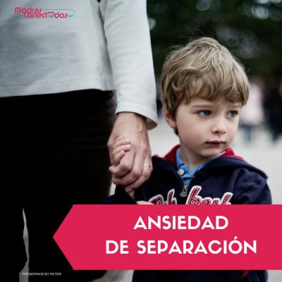 ansiedad por separación madres conectadas